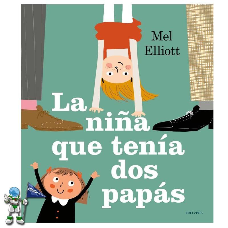 La niña que tenía dos papás | Editorial EDELVIVES | Cuento ilustrado | Paternidad | Día del padre 2021 | Astrolibros librería infantil y juvenil referente en Euskadi | Librería online