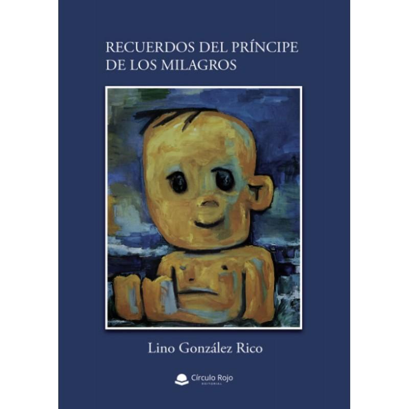 Recuerdos del príncipe de los milagros de Lino González Rico, librería infantil y juvenil, libros recomendados, Astrolibros librería de Vitoria-Gasteiz y tienda online www.astrolibros.com